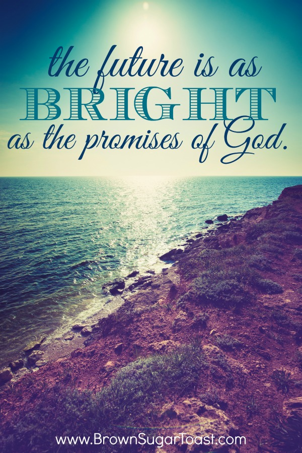 the future is as bright as the promises of God. Amen!!!