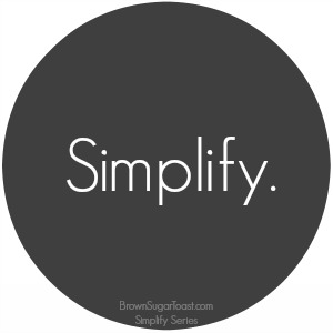 Simplify Series // 31 days of Simple // BrownSugarToast.com