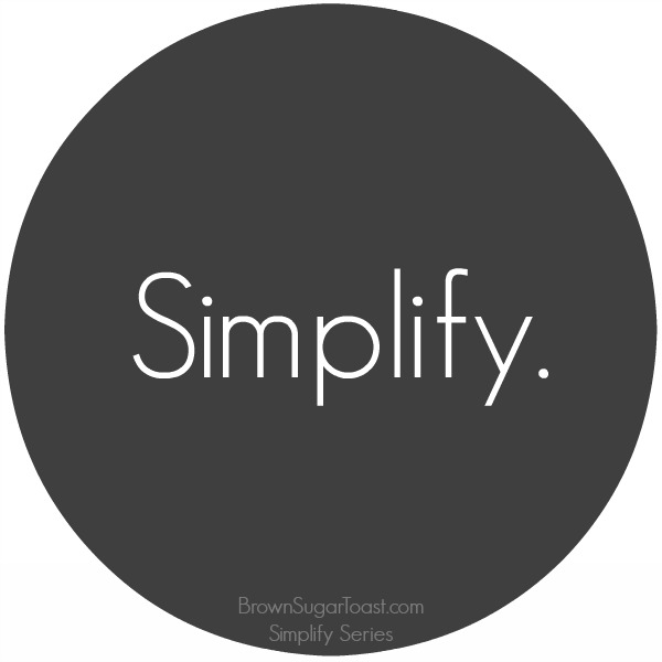 Simplify Series // 31 Days // BrownSugarToast.com