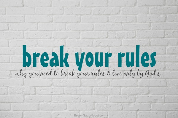 break your rules & live by God's.