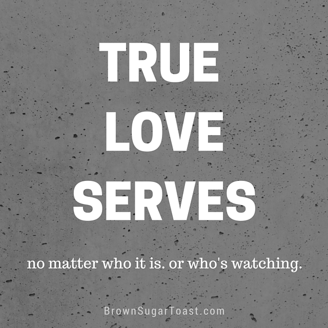 thoughts on love + service via BrownSugarToast.com
