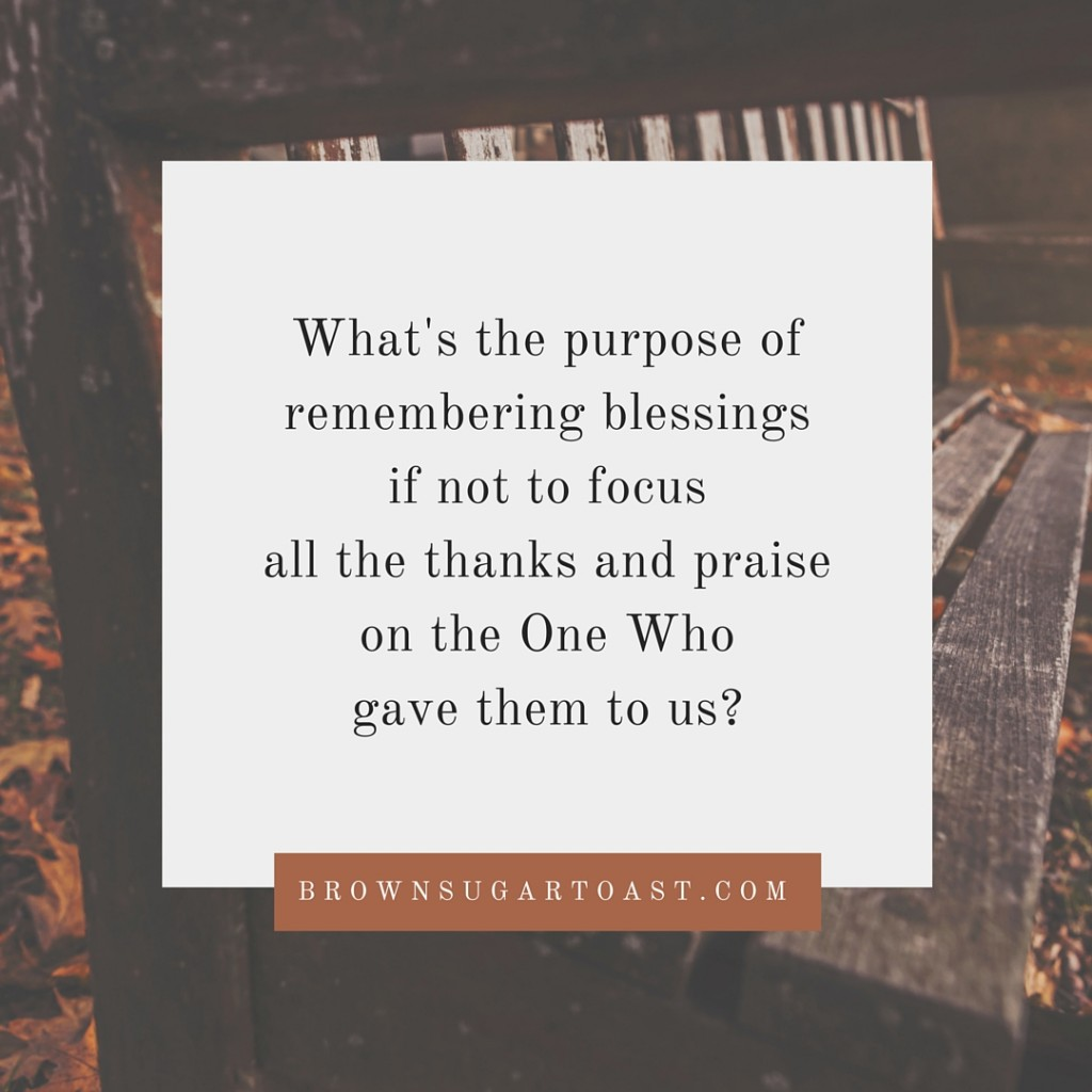 what's the purpose of remembering blessings if not to focus all the thanks and praise on the One Who gave them to us?