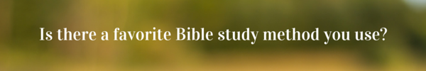Is there a favorite Bible study method you use-