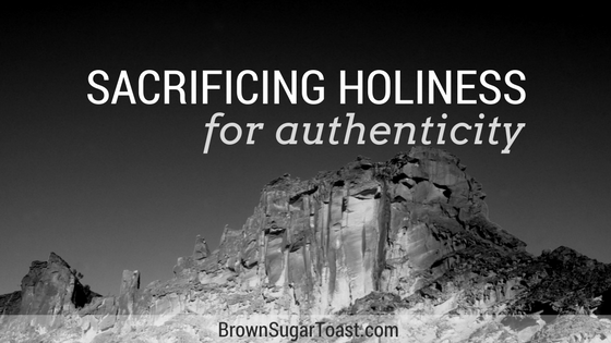 sacrificing holiness for authenticity
